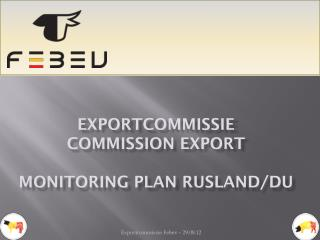 EXPORTcommissie Commission EXPORT Monitoring plan  Rusland /DU