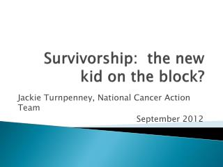 Survivorship:  the new kid on the block?