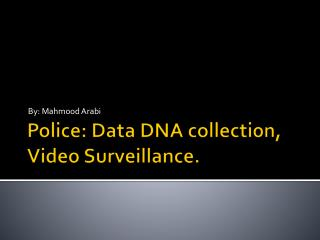 Police: Data DNA collection, Video Surveillance.
