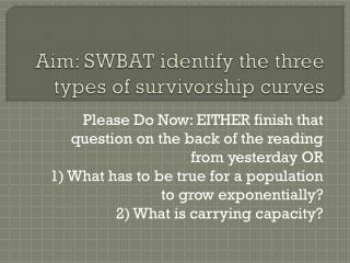 Aim: SWBAT identify the three types of survivorship curves