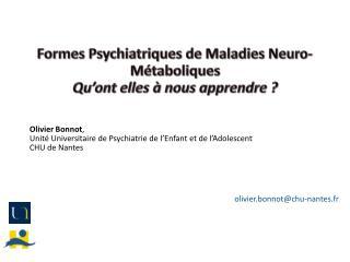Formes Psychiatriques de Maladies Neuro-Métaboliques Qu'ont elles à nous apprendre ?