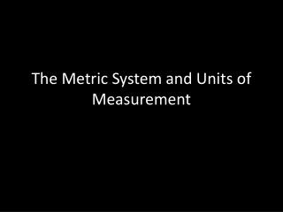 The Metric System and Units of Measurement