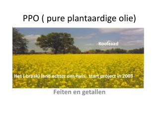PPO ( pure plantaardige olie)
