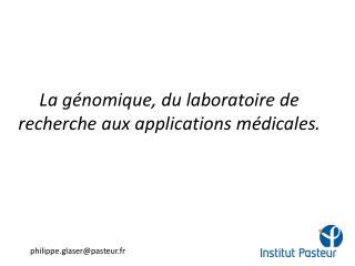La génomique, du laboratoire de recherche aux applications médicales .