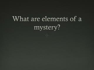 What are elements of a mystery?
