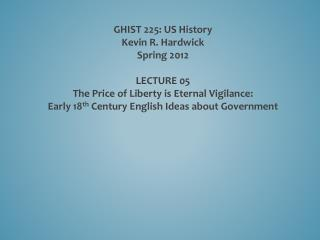 GHIST 225: US History Kevin R. Hardwick Spring 2012 LECTURE  05
