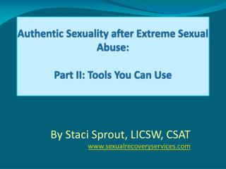 Authentic Sexuality after Extreme Sexual Abuse:  Part II: Tools You Can Use