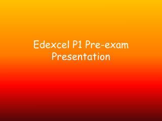 Edexcel  P1 Pre-exam Presentation