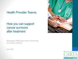 Health Provider Teams:  How you can support  cancer survivors  after treatment