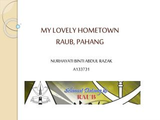 MY LOVELY HOMETOWN RAUB, PAHANG