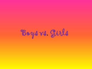 Boys vs .  Girls