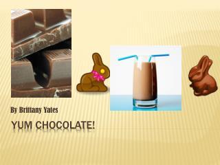 Yum Chocolate!