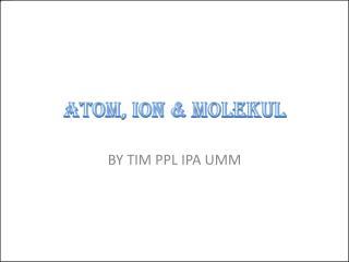 Atom, ion &  molekul