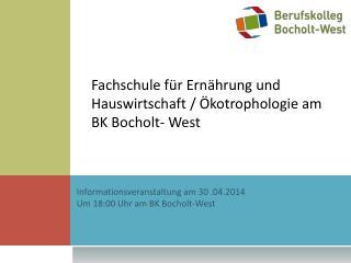 Informationsveranstaltung am 30 .04.2014 Um 18:00 Uhr am BK Bocholt-West