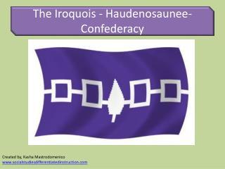 The Iroquois -  Haudenosaunee - Confederacy