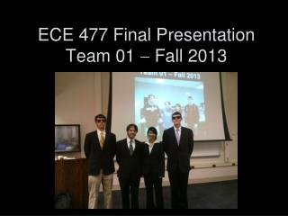 ECE 477 Final Presentation Team 01    Fall 2013