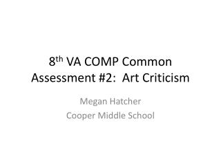8 th  VA COMP Common Assessment #2:  Art Criticism