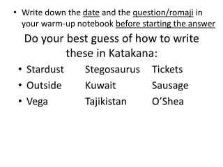 Do your best guess of how to write these in Katakana: