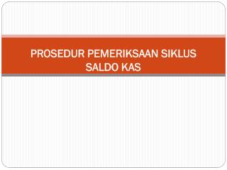 PROSEDUR PEMERIKSAAN SIKLUS SALDO KAS
