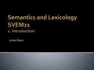 Semantics  and  Lexicology SVEM21  1.  Introduction