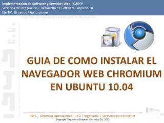 GUIA DE  COMO INSTALAR EL NAVEGADOR  WEB CHROMIUM EN  UBUNTU 10.04