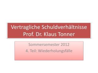 Vertragliche Schuldverhältnisse Prof. Dr. Klaus Tonner