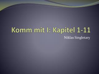 Komm mit  I:  Kapitel  1-11