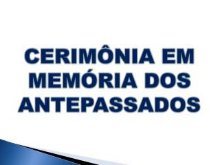 CERIMÔNIA EM MEMÓRIA DOS ANTEPASSADOS