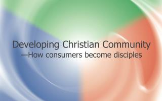 Developing Christian Community —How consumers become disciples