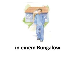 i n  einem  Bungalow