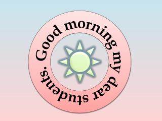 Good morning my dear students.