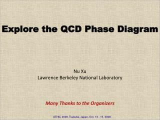 Explore the QCD Phase Diagram Nu Xu Lawrence Berkeley National Laboratory