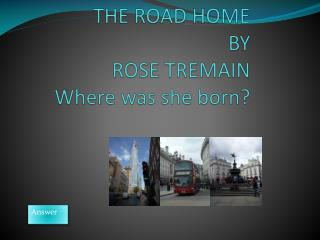 THE ROAD HOME BY ROSE TREMAIN Where  was  she born ?