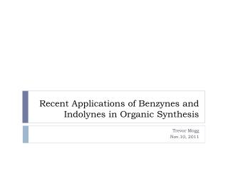Recent Applications of  Benzynes  and  Indolynes  in Organic Synthesis