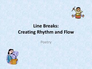 Line Breaks:   Creating Rhythm and Flow
