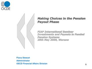 Making Choices in the Pension Payout Phase    FIAP International Seminar  Investments and Payouts in Funded Pension Sys