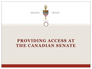 Providing Access at the  canadian  Senate