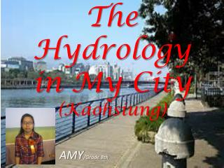 The Hydrology in My  C ity  (Kaohsiung)