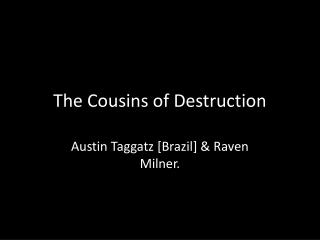 The Cousins of Destruction