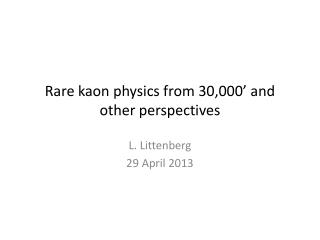 Rare  kaon  physics from 30,000' and other perspectives