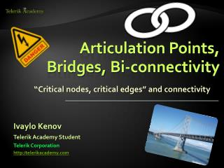 Articulation  Points,  Bridges,  Bi-connectivity