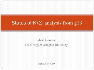 Status of K + Σ -  analysis from g13