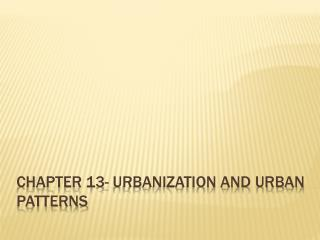 Chapter 13- Urbanization and Urban Patterns