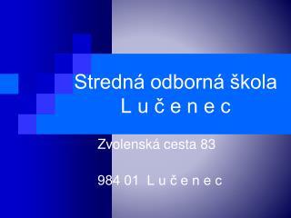 Stredná odborná škola L u č e n e c
