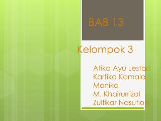 Kelompok  3 Atika Ayu Lestari Kartika  K amala Monika  M. Khairurrizal Zulfikar Nasution
