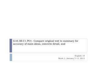 G10.3R.C1.PO1- Compare original text to summary for accuracy of  main ideas, concrete detail, and