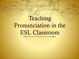 Teaching Pronunciation in the ESL Classroom