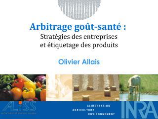 Arbitrage goût-santé : Stratégies des entreprises  et étiquetage des produits Olivier Allais