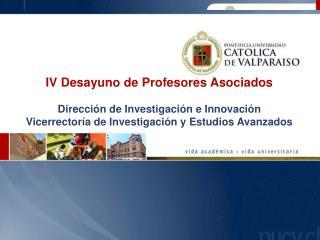 IV Desayuno de Profesores Asociados  Direcci n de Investigaci n e Innovaci n Vicerrector a de Investigaci n y Estudios A
