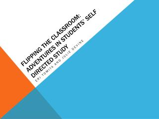 Flipping the classroom: Adventures in students' self directed study
